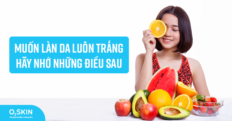 Muốn làn da luôn trắng hãy nhớ những điều sau